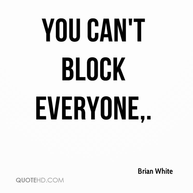 You can't block everyone.