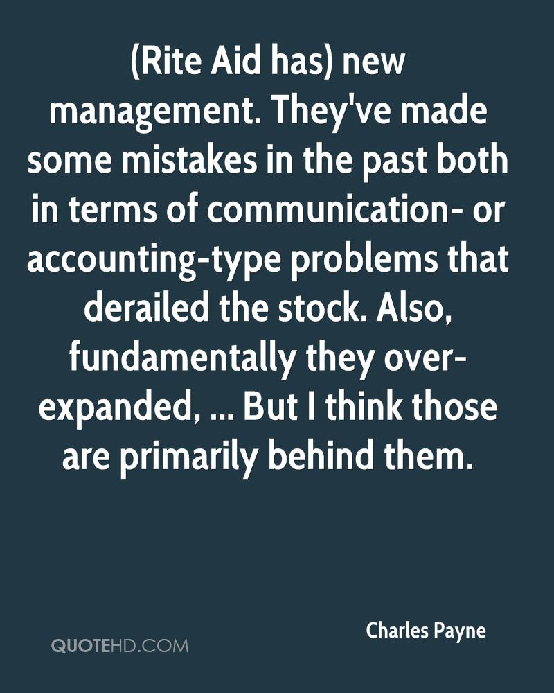 (Rite Aid has) new management. They've made some mistakes in the past both in terms of communication- or accounting-type problems that derailed the stock. Also, fundamentally they over-expanded, ... But I think those are primarily behind them.