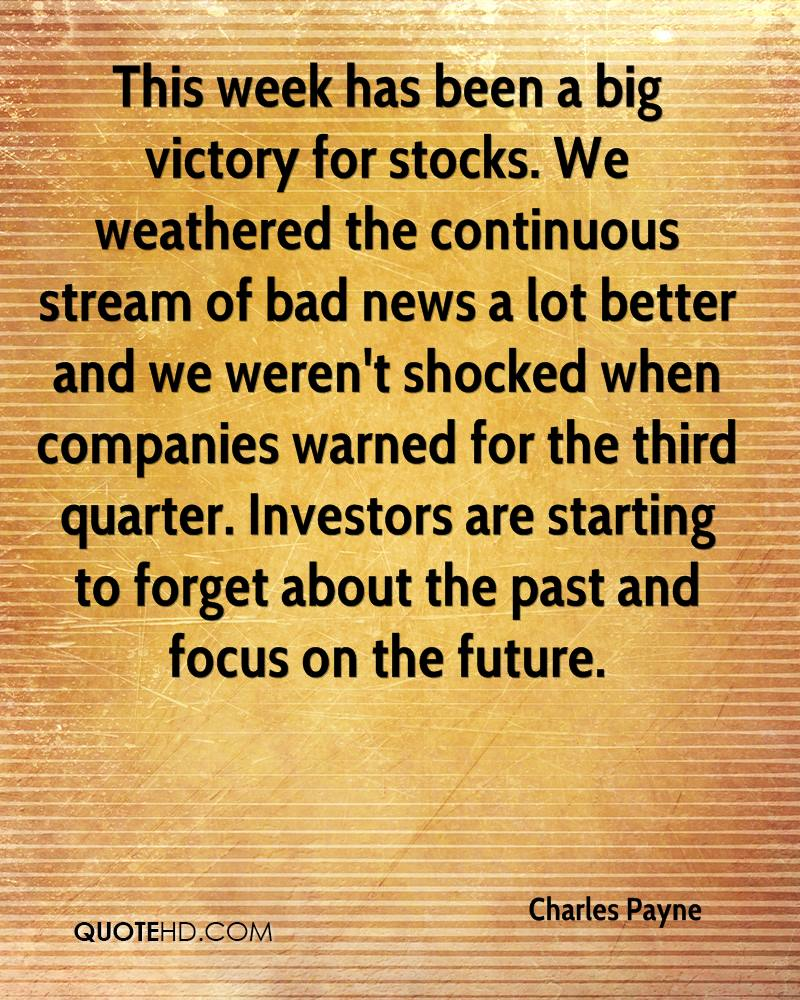 This week has been a big victory for stocks. We weathered the continuous stream of bad news a lot better and we weren't shocked when companies warned for the third quarter. Investors are starting to forget about the past and focus on the future.