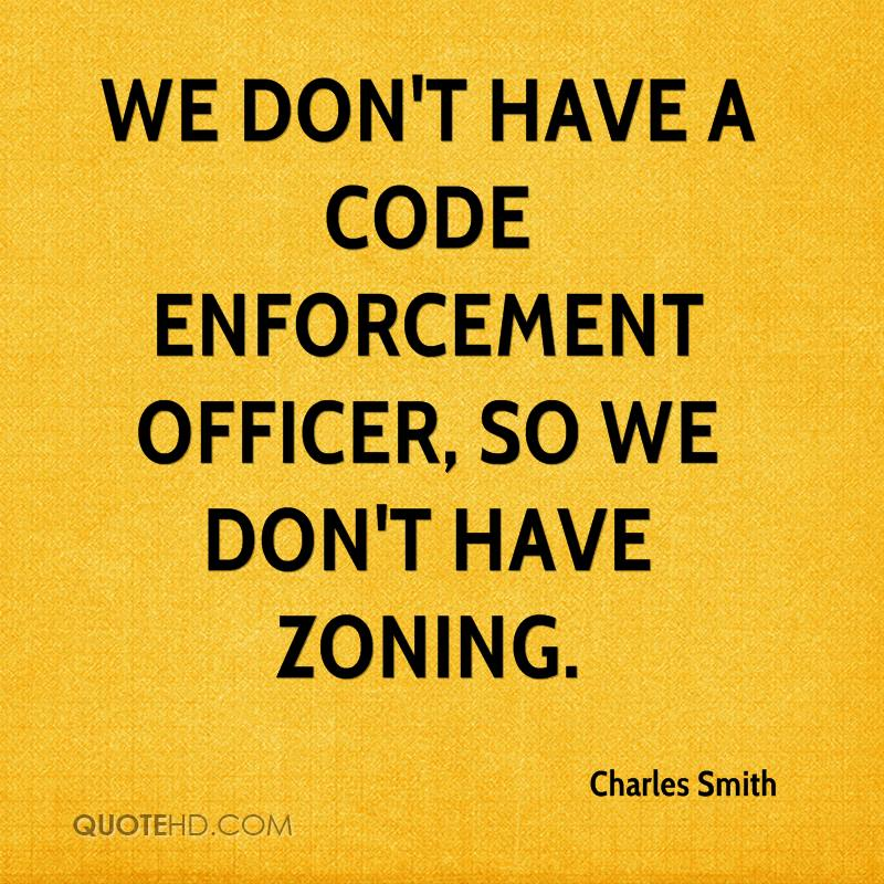We don't have a code enforcement officer, so we don't have zoning.