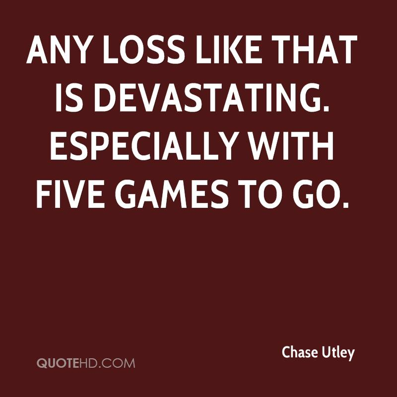 Any loss like that is devastating. Especially with five games to go.