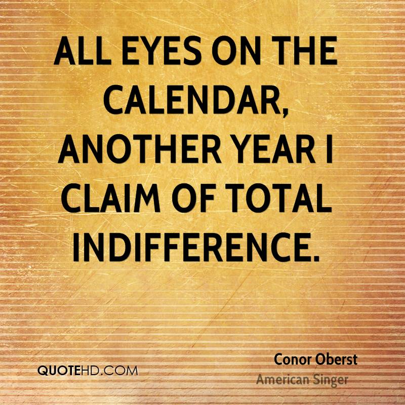 All eyes on the calendar, another year I claim of total indifference.