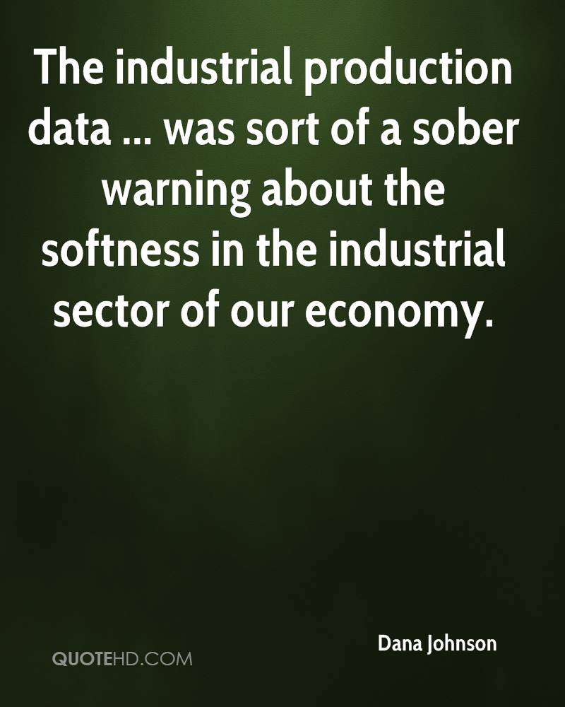 The industrial production data ... was sort of a sober warning about the softness in the industrial sector of our economy.