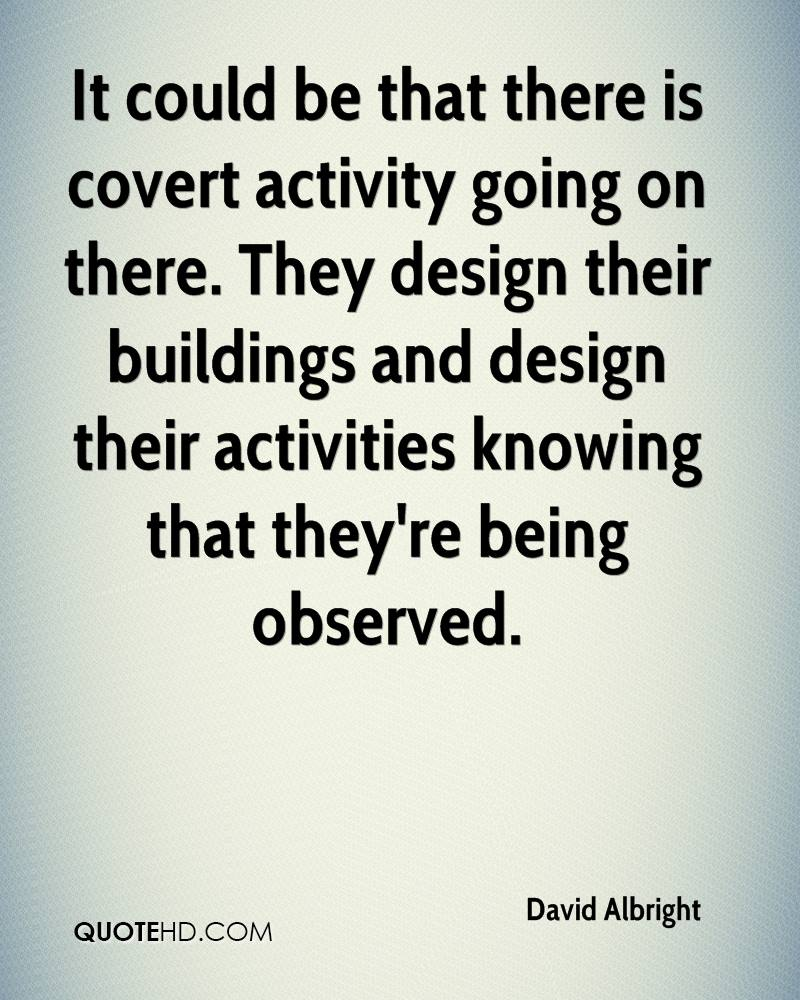 It could be that there is covert activity going on there. They design their buildings and design their activities knowing that they're being observed.