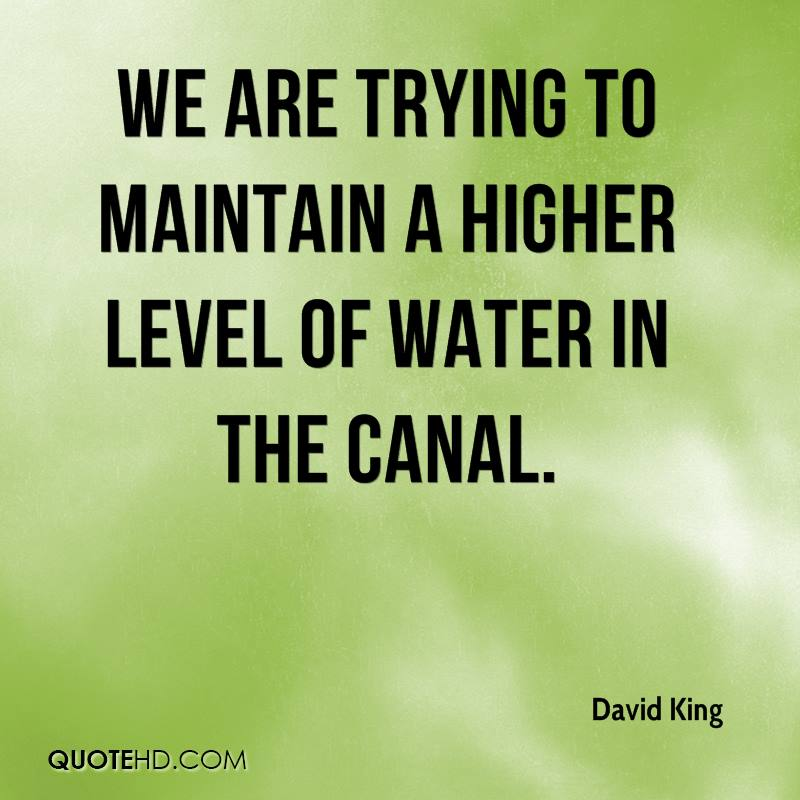 We are trying to maintain a higher level of water in the canal.
