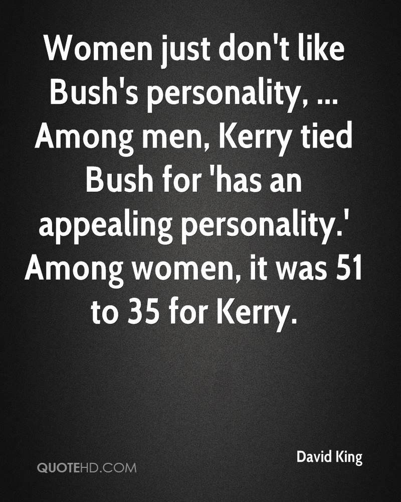 Women just don't like Bush's personality, ... Among men, Kerry tied Bush for 'has an appealing personality.' Among women, it was 51 to 35 for Kerry.