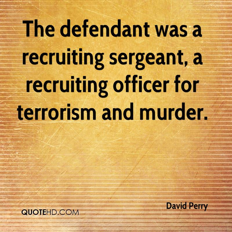 The defendant was a recruiting sergeant, a recruiting officer for terrorism and murder.