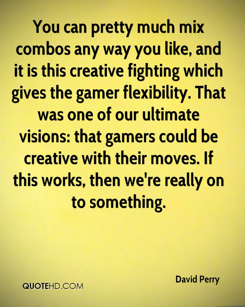 You can pretty much mix combos any way you like, and it is this creative fighting which gives the gamer flexibility. That was one of our ultimate visions: that gamers could be creative with their moves. If this works, then we're really on to something.