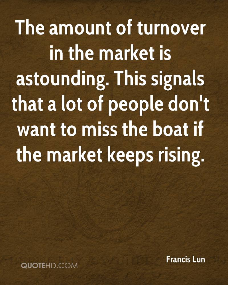 The amount of turnover in the market is astounding. This signals that a lot of people don't want to miss the boat if the market keeps rising.