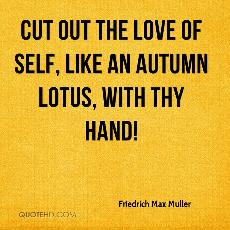 Cut out the love of self, like an autumn lotus, with thy hand!