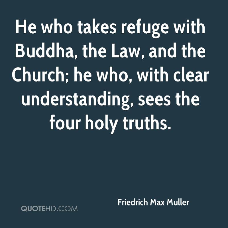 He who takes refuge with Buddha, the Law, and the Church; he who, with clear understanding, sees the four holy truths.
