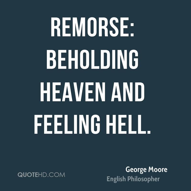 Remorse: beholding heaven and feeling hell.