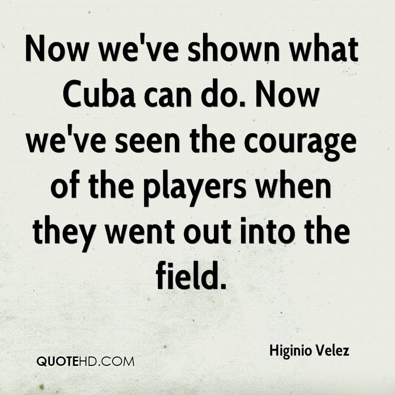Now we've shown what Cuba can do. Now we've seen the courage of the players when they went out into the field.