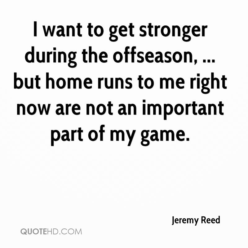 I want to get stronger during the offseason, ... but home runs to me right now are not an important part of my game.
