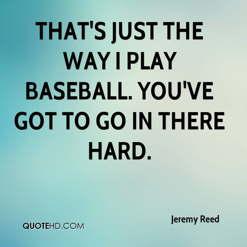 That's just the way I play baseball. You've got to go in there hard.