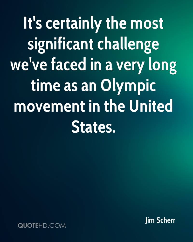 It's certainly the most significant challenge we've faced in a very long time as an Olympic movement in the United States.