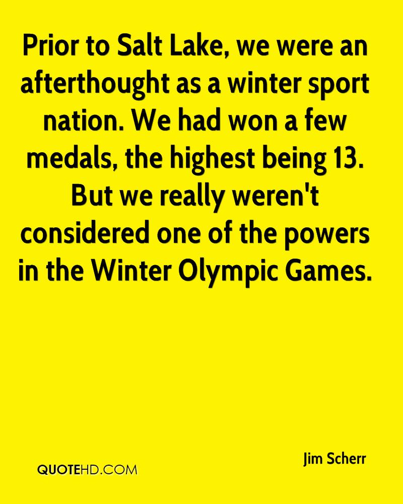 Prior to Salt Lake, we were an afterthought as a winter sport nation. We had won a few medals, the highest being 13. But we really weren't considered one of the powers in the Winter Olympic Games.