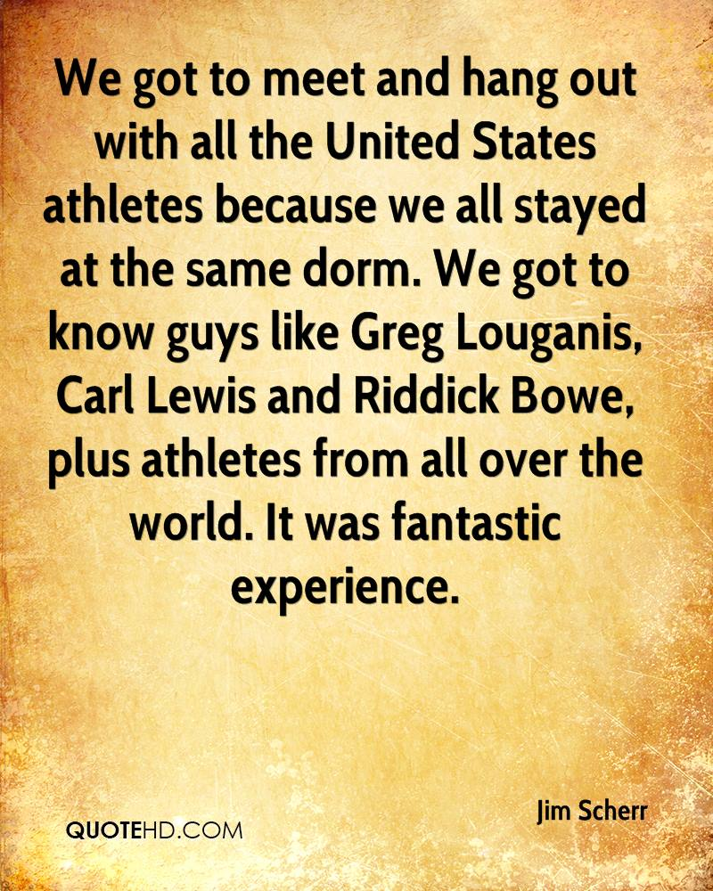We got to meet and hang out with all the United States athletes because we all stayed at the same dorm. We got to know guys like Greg Louganis, Carl Lewis and Riddick Bowe, plus athletes from all over the world. It was fantastic experience.