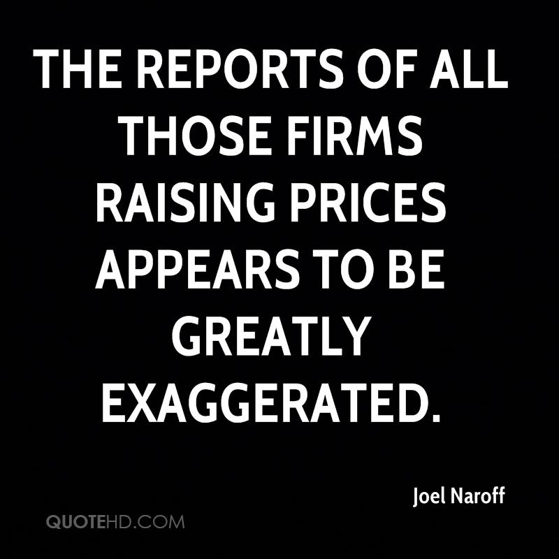 The reports of all those firms raising prices appears to be greatly exaggerated.