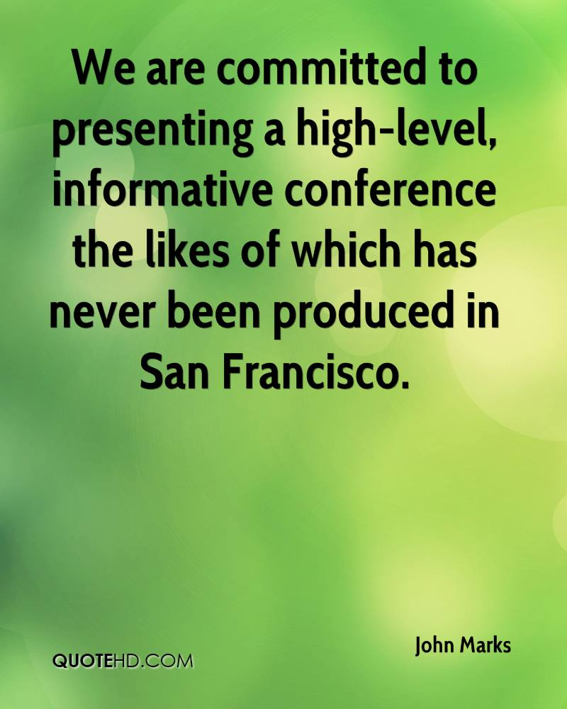 We are committed to presenting a high-level, informative conference the likes of which has never been produced in San Francisco.