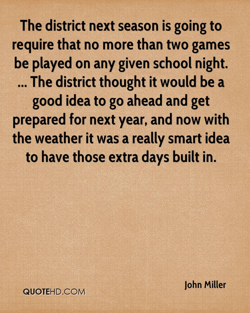 The district next season is going to require that no more than two games be played on any given school night. ... The district thought it would be a good idea to go ahead and get prepared for next year, and now with the weather it was a really smart idea to have those extra days built in.