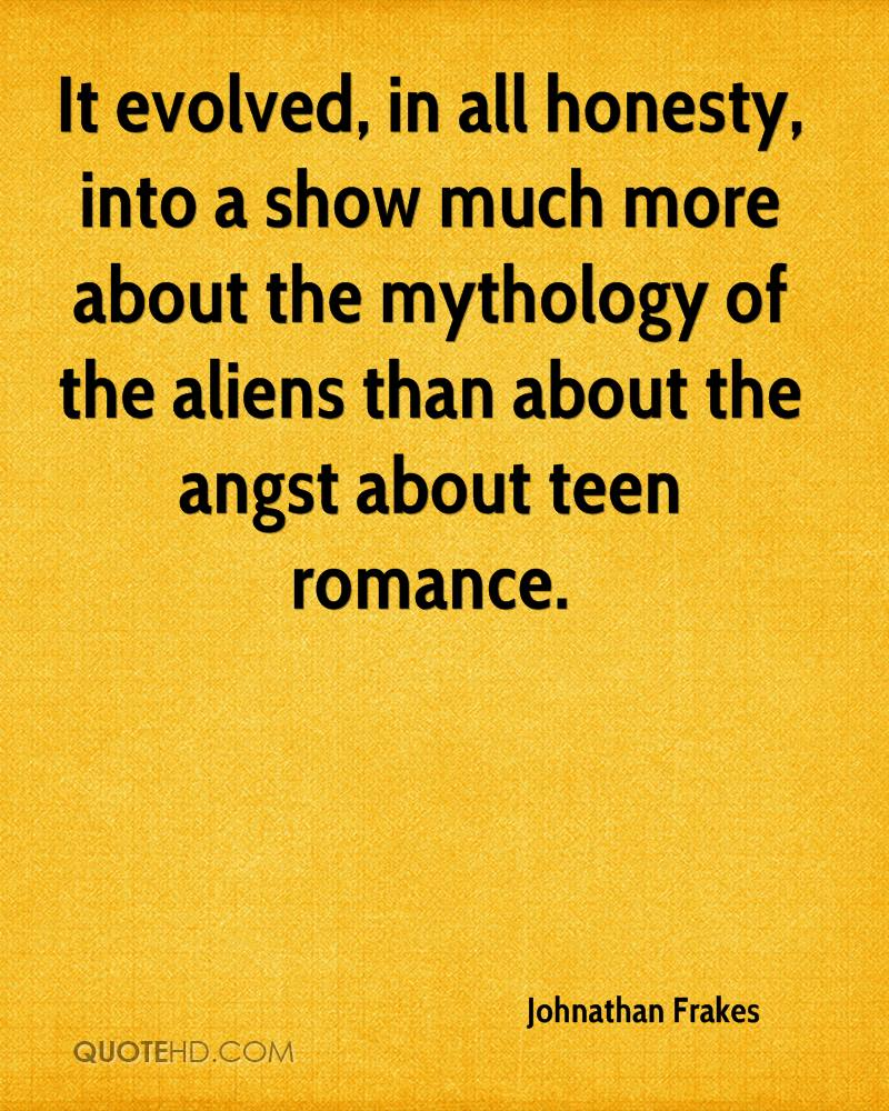 It evolved, in all honesty, into a show much more about the mythology of the aliens than about the angst about teen romance.
