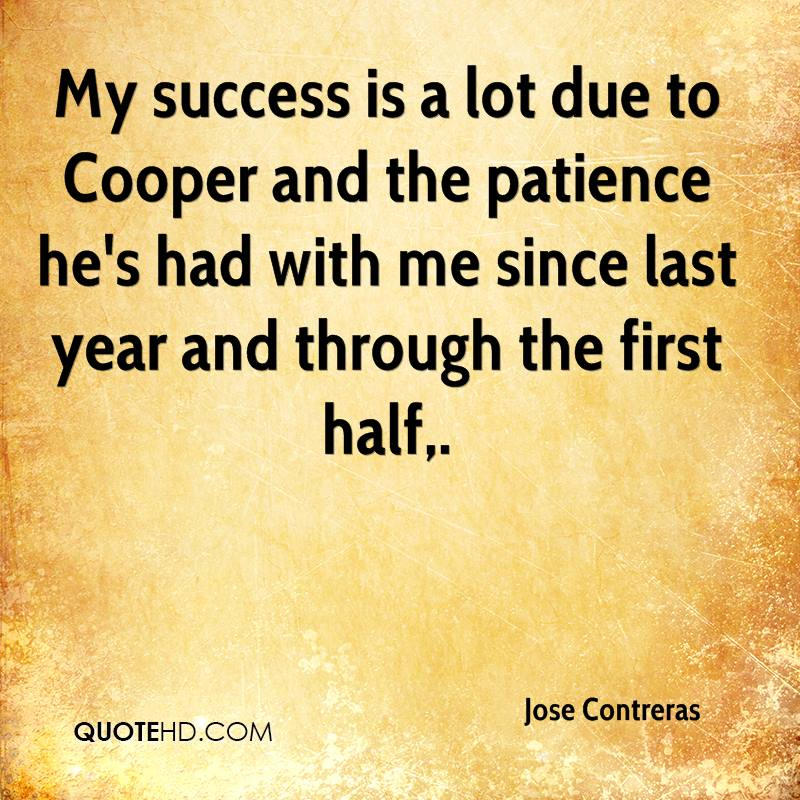 My success is a lot due to Cooper and the patience he's had with me since last year and through the first half.