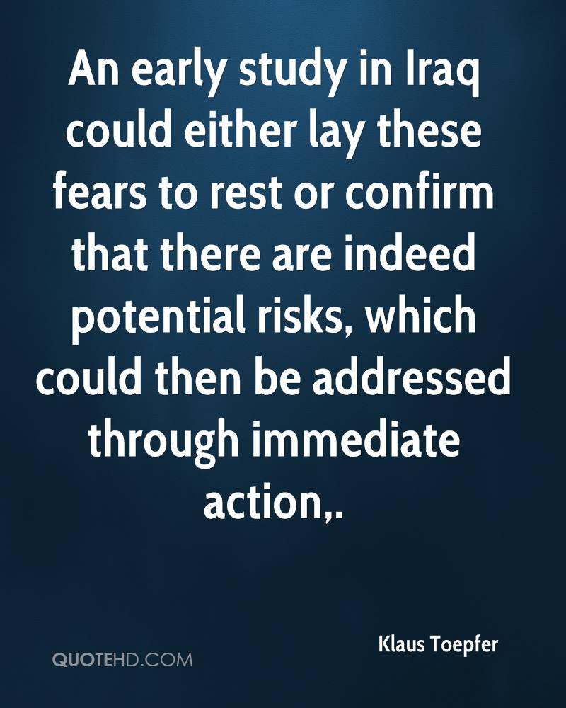 An early study in Iraq could either lay these fears to rest or confirm that there are indeed potential risks, which could then be addressed through immediate action.