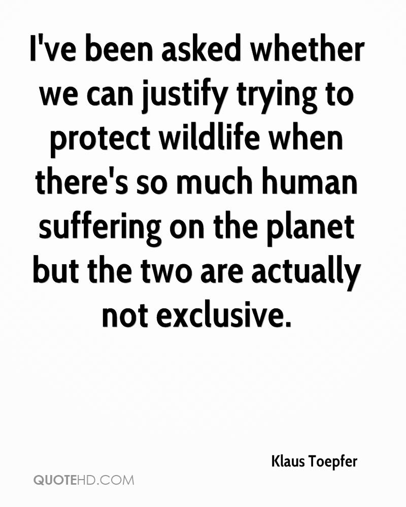 I've been asked whether we can justify trying to protect wildlife when there's so much human suffering on the planet but the two are actually not exclusive.