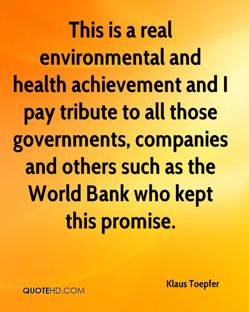 This is a real environmental and health achievement and I pay tribute to all those governments, companies and others such as the World Bank who kept this promise.