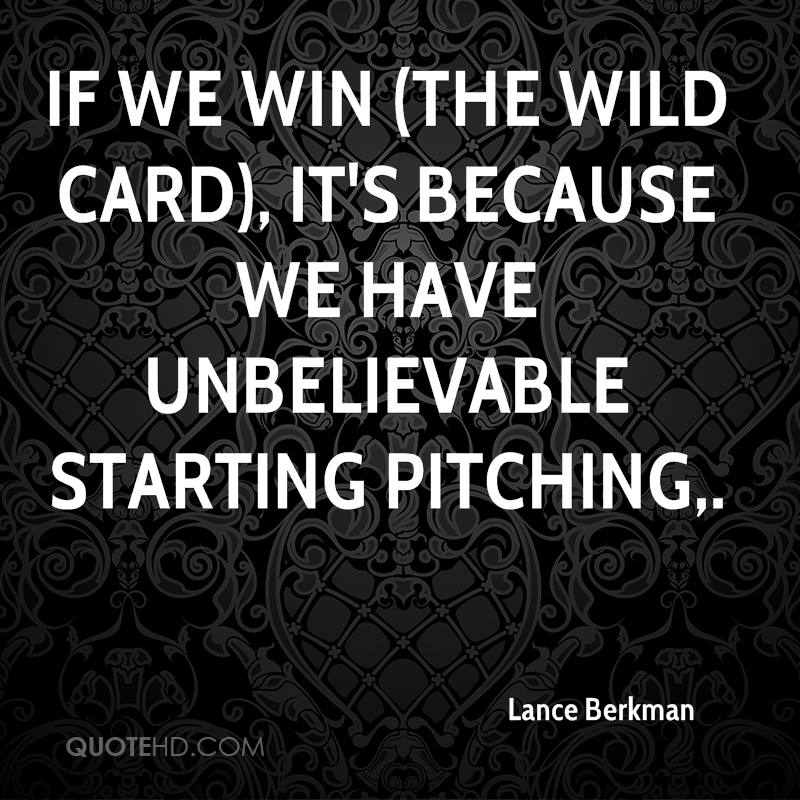 If we win (the wild card), it's because we have unbelievable starting pitching.