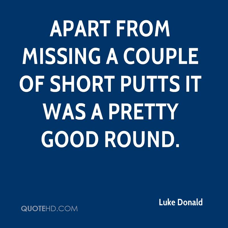 Luke Donald Quotes QuoteHD Beauteous Missing Quots In Short