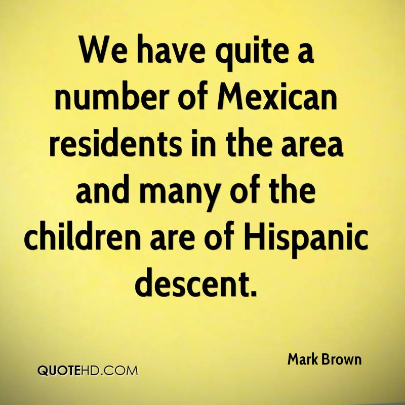 We have quite a number of Mexican residents in the area and many of the children are of Hispanic descent.