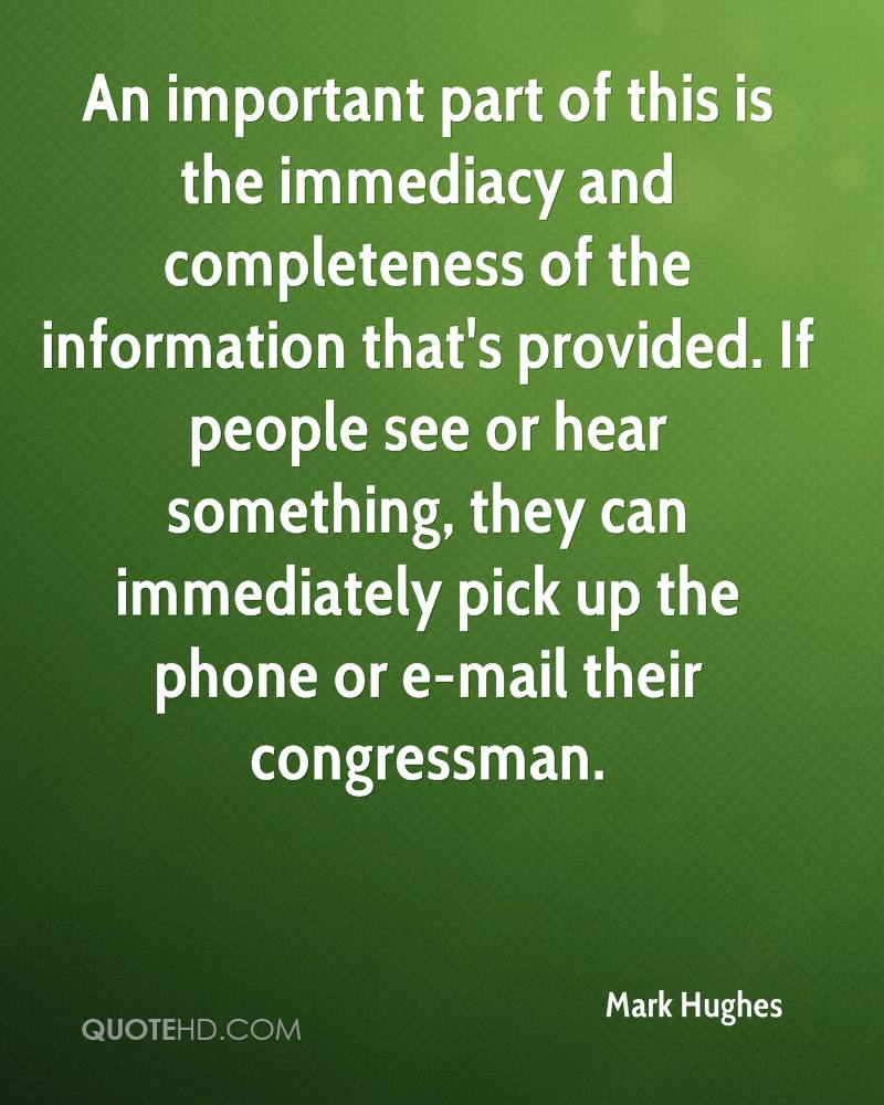 An important part of this is the immediacy and completeness of the information that's provided. If people see or hear something, they can immediately pick up the phone or e-mail their congressman.