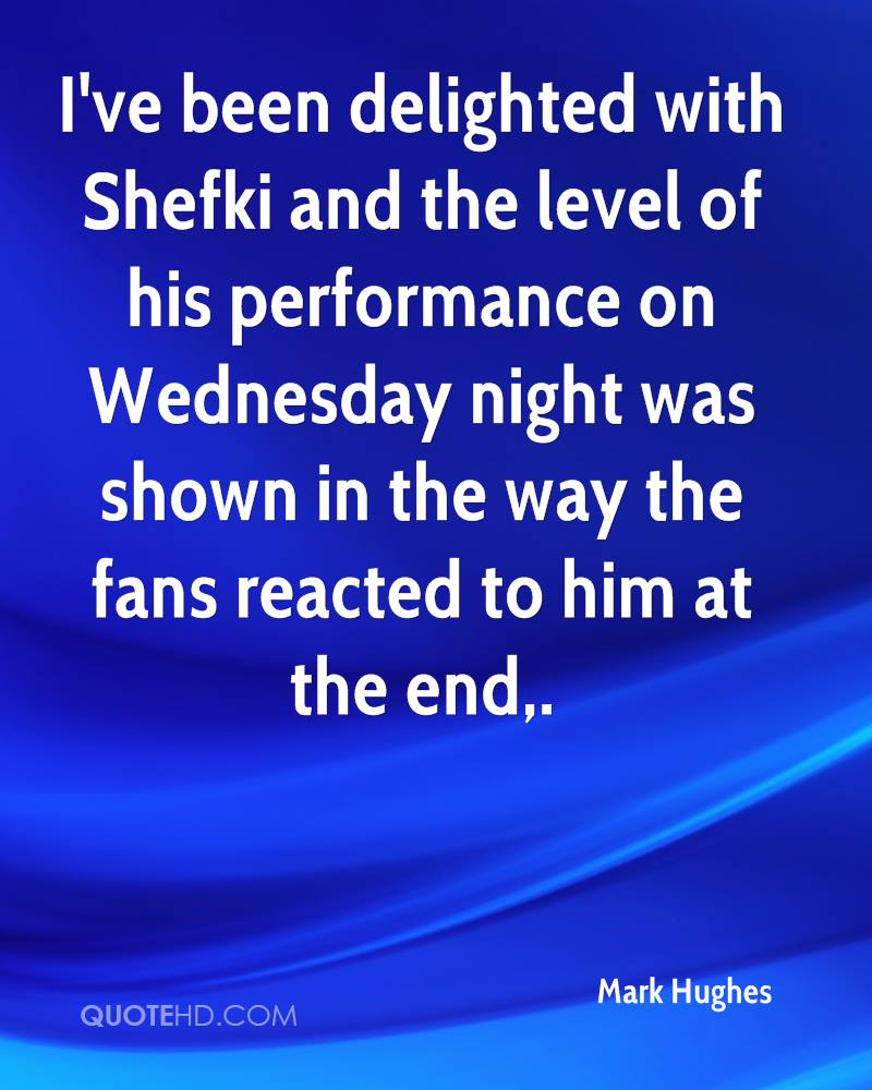 I've been delighted with Shefki and the level of his performance on Wednesday night was shown in the way the fans reacted to him at the end.