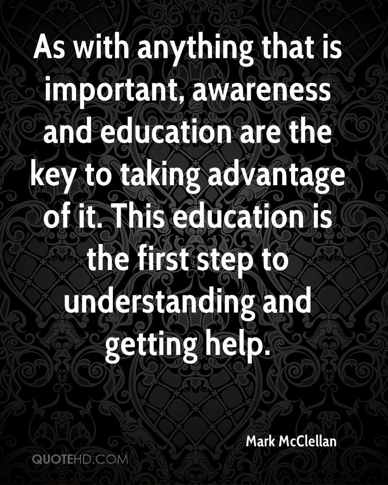 As with anything that is important, awareness and education are the key to taking advantage of it. This education is the first step to understanding and getting help.