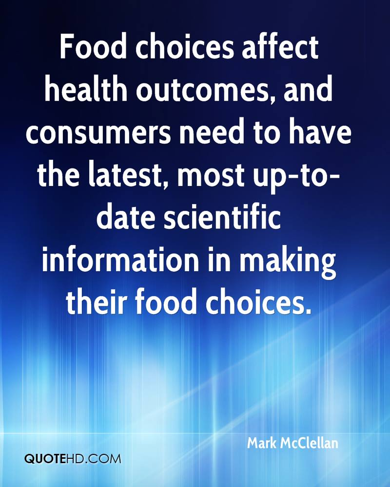 Food choices affect health outcomes, and consumers need to have the latest, most up-to-date scientific information in making their food choices.