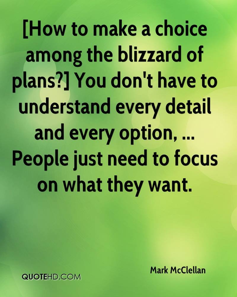 [How to make a choice among the blizzard of plans?] You don't have to understand every detail and every option, ... People just need to focus on what they want.