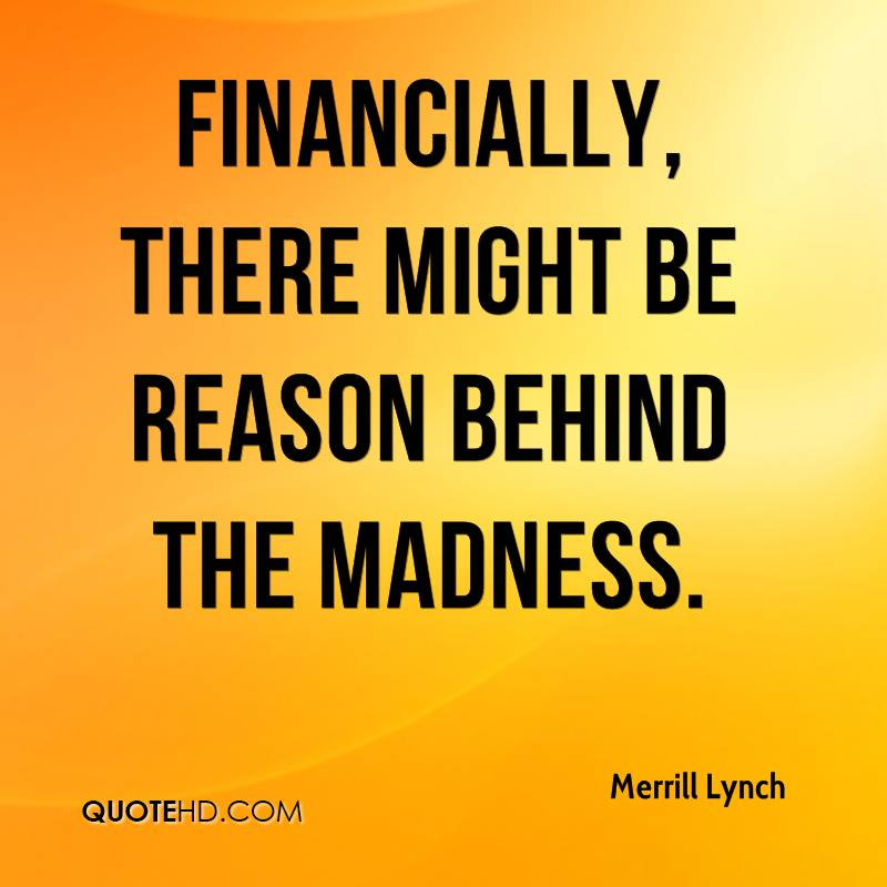 Financially, there might be reason behind the madness.