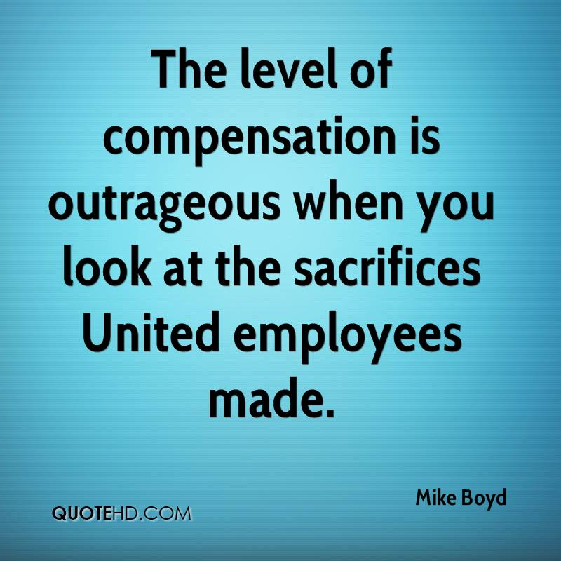 The level of compensation is outrageous when you look at the sacrifices United employees made.
