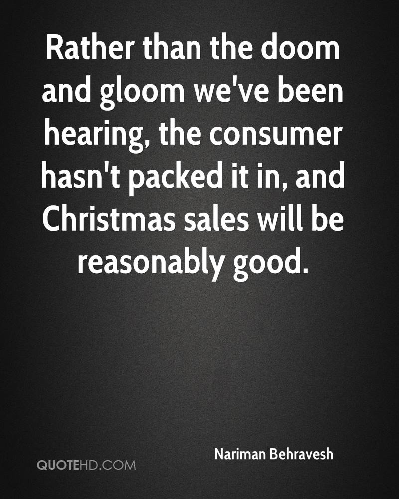 Rather than the doom and gloom we've been hearing, the consumer hasn't packed it in, and Christmas sales will be reasonably good.