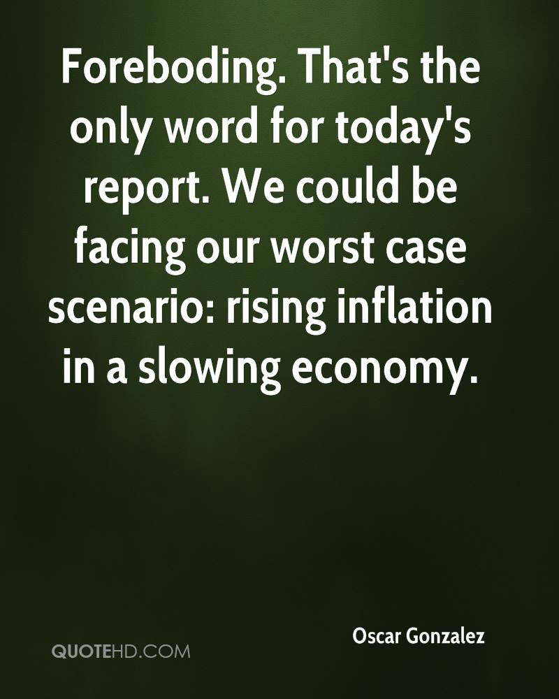 Foreboding. That's the only word for today's report. We could be facing our worst case scenario: rising inflation in a slowing economy.
