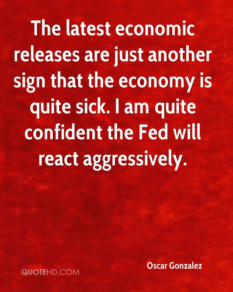 The latest economic releases are just another sign that the economy is quite sick. I am quite confident the Fed will react aggressively.