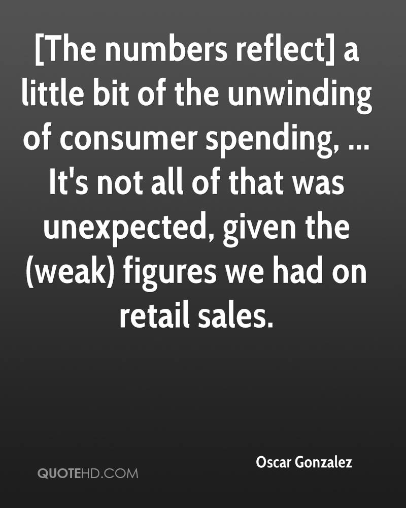 [The numbers reflect] a little bit of the unwinding of consumer spending, ... It's not all of that was unexpected, given the (weak) figures we had on retail sales.