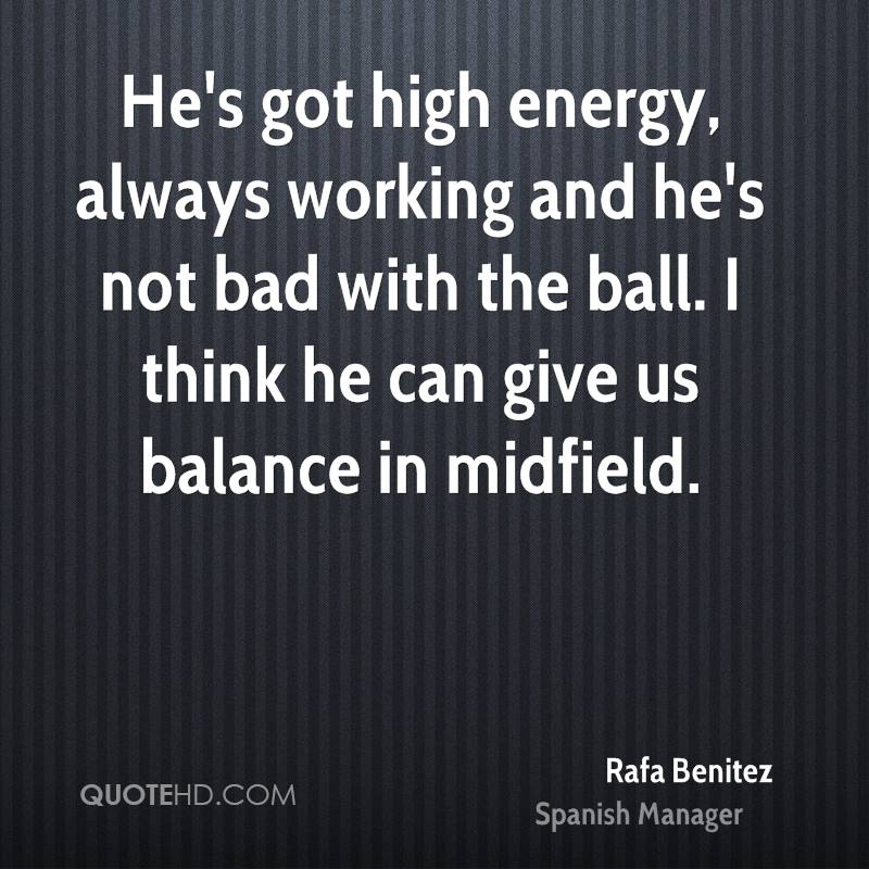He's got high energy, always working and he's not bad with the ball. I think he can give us balance in midfield.