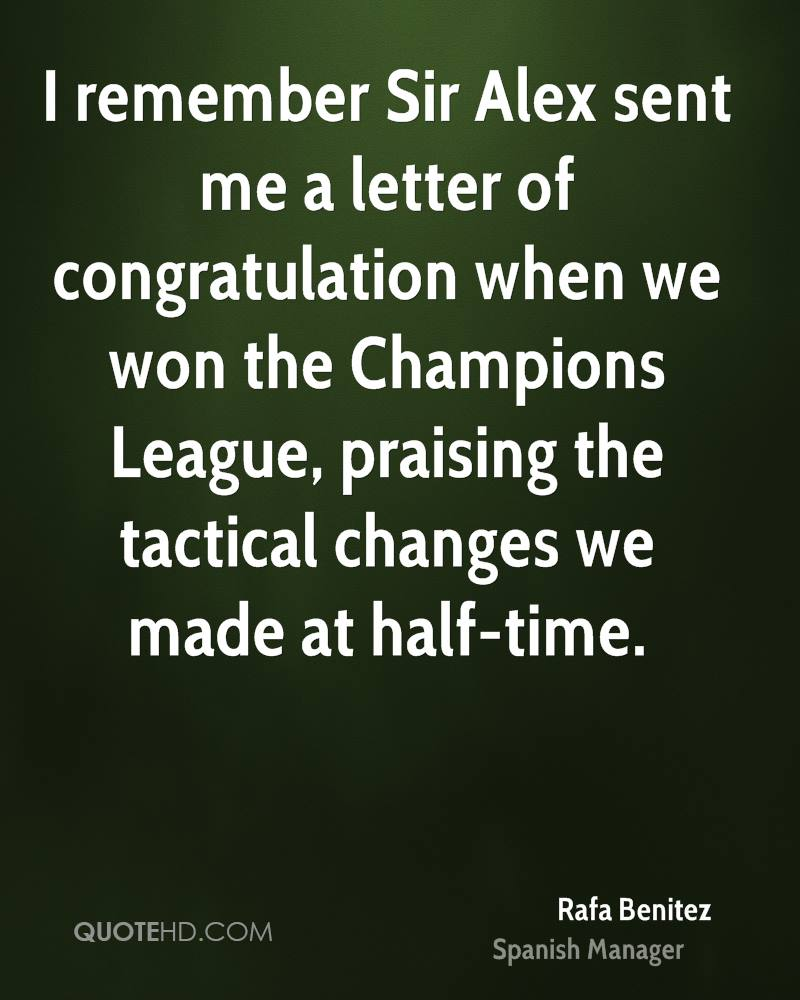 I remember Sir Alex sent me a letter of congratulation when we won the Champions League, praising the tactical changes we made at half-time.