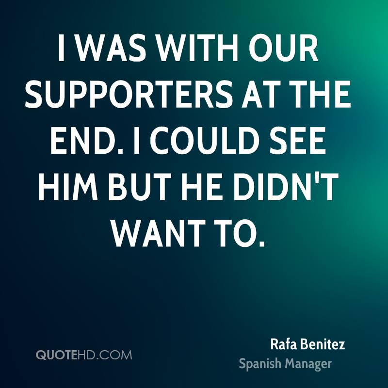 I was with our supporters at the end. I could see him but he didn't want to.