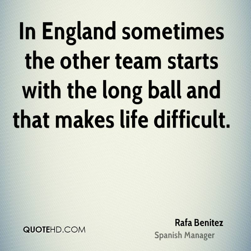 In England sometimes the other team starts with the long ball and that makes life difficult.