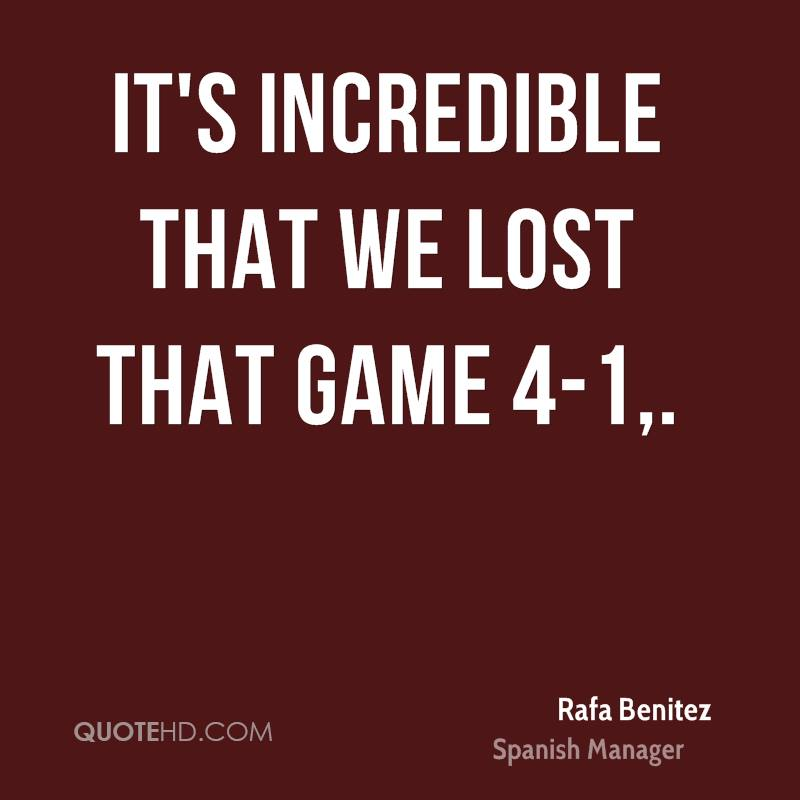 It's incredible that we lost that game 4-1.
