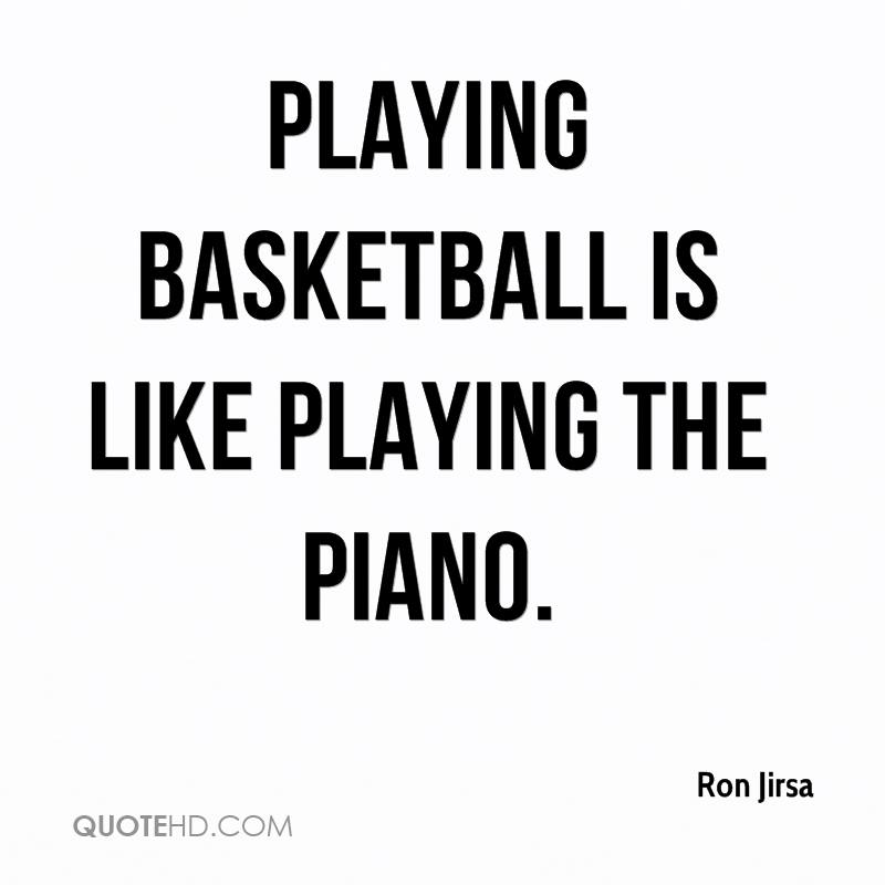 Playing basketball is like playing the piano.